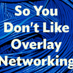 so-you-don't-like-overlay-networking-optim