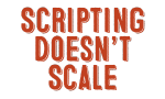 scripting-doesnt-scale