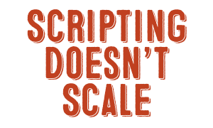 Scripting Does Not Scale For Network Automation