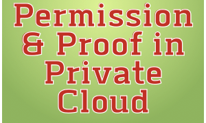 Permission and Proof in Private Clouds