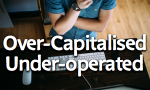 over-capitalised-under-operated