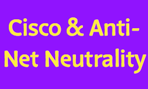 Cisco On Net Neutrality Isn't What It Seems