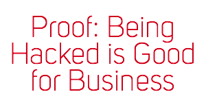 Being Hacked Is Good For Business! or Why You Need To Security Detection not Security Prevention