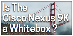 Is the Cisco Nexus 9000 is a Whitebrand strategy ? - EtherealMind