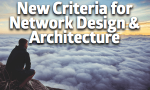 Blessay: My New Criteria for Network Design and Architecture