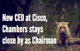Cisco's Has a New CEO as John Chambers stays on.