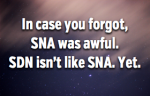 SNA was Awful. SDN Isn't Awful (Yet)