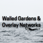 Walled Gardens and Other Overlay Networks