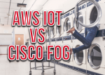 AWS IoT vs Cisco Fog Computing – Cloud vs Network IoT