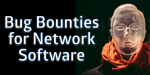 Bug Bounties for Network Software