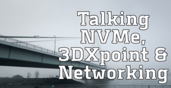 Talking NVMe, 3DXpoint and Networking