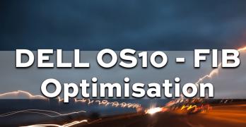 DELL OS10 – FIB Optimisation