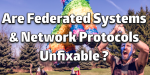 Federated Systems & Network Protocols Are Unfixable