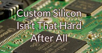 Custom Silicon Isn't That Hard After All