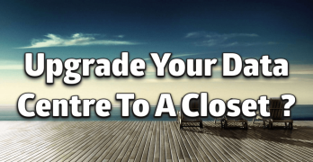 Upgrade Your Data Centre To A Closet